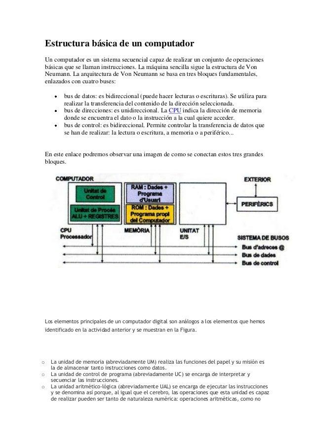 Estructura básica de un computador    Un computador es un sistema secuencial capaz de realizar un conjunto de operaciones ...