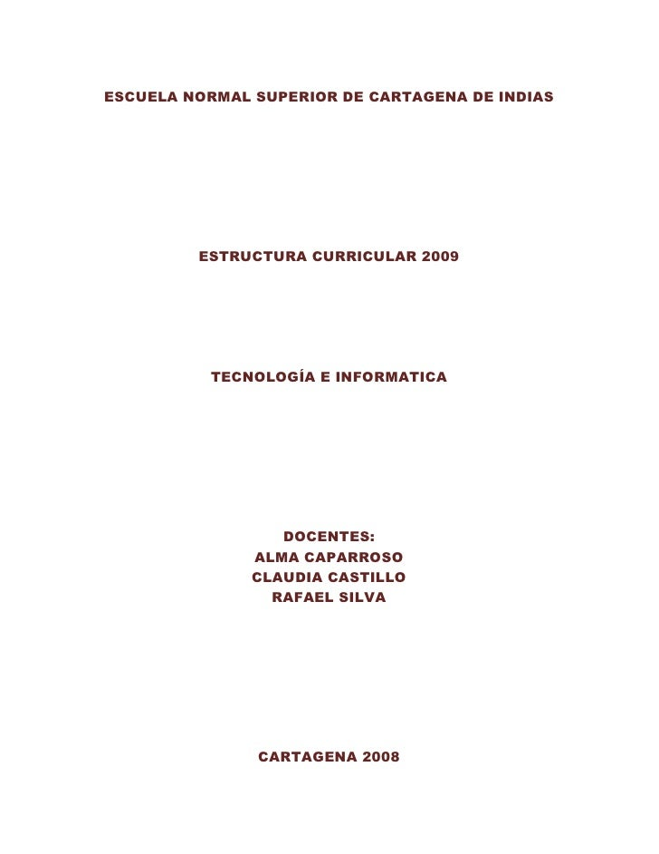 ESCUELA NORMAL SUPERIOR DE CARTAGENA DE INDIAS              ESTRUCTURA CURRICULAR 2009               TECNOLOGÍA E INFORMAT...
