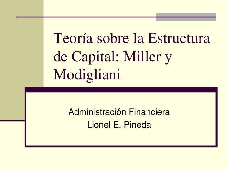 Teoría sobre la Estructura de Capital: Miller y Modigliani    Administración Financiera      Lionel E. Pineda