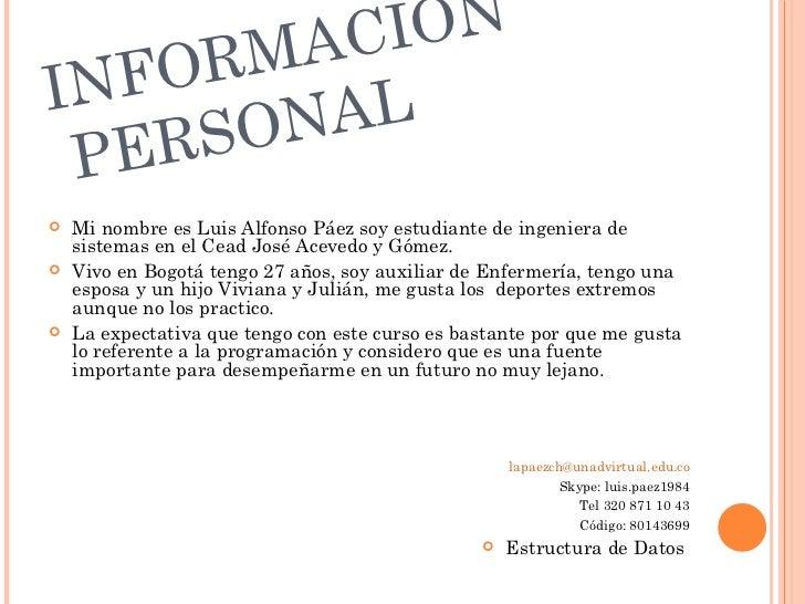 AC IÓNIN FO RM     RSO NAL  PE   Mi nombre es Luis Alfonso Páez soy estudiante de ingeniera de    sistemas en el Cead Jos...