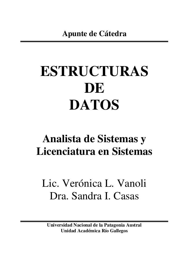 Apunte de CátedraESTRUCTURAS     DE   DATOS Analista de Sistemas yLicenciatura en Sistemas Lic. Verónica L. Vanoli  Dra. S...