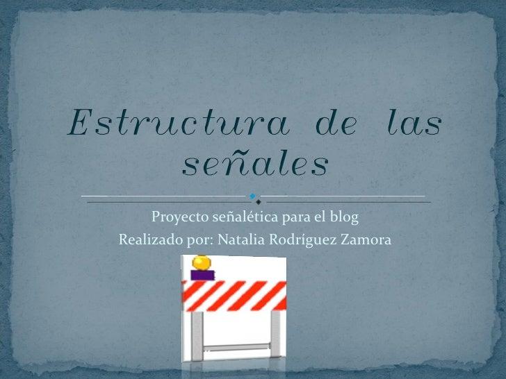 Proyecto señalética para el blog Realizado por: Natalia Rodríguez Zamora
