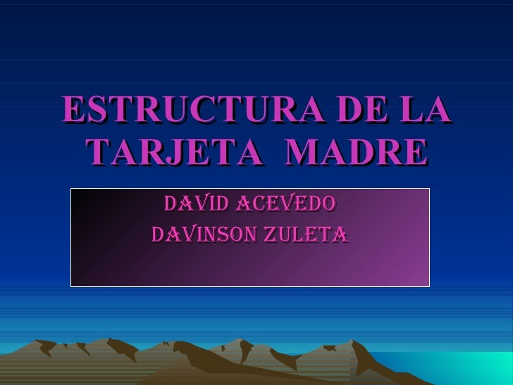 ESTRUCTURA DE LA TARJETA  MADRE DAVID ACEVEDO DAVINSON ZULETA