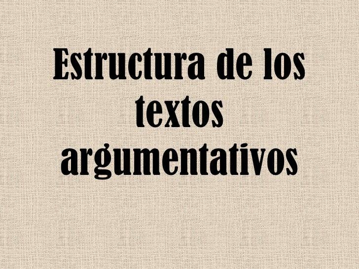 Estructura de los     textosargumentativos