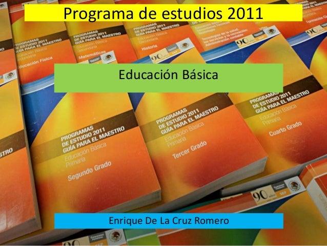 Programa de estudios 2011 Enrique De La Cruz Romero Educación Básica