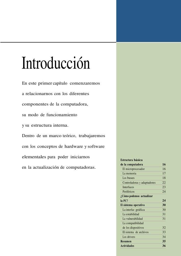 Introducción En este primer capítulo comenzaremos  a relacionarnos con los diferentes  componentes de la computadora,  su ...