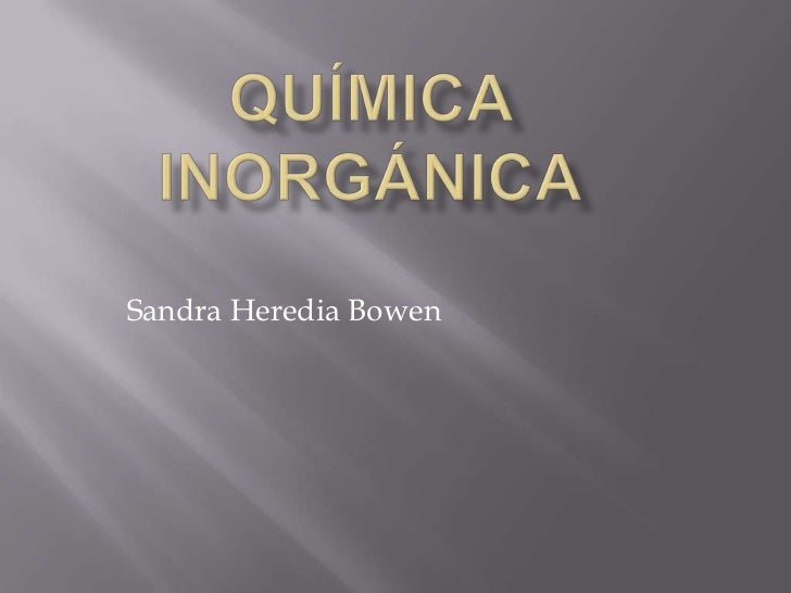 Química inorgánica<br />Sandra Heredia Bowen<br />