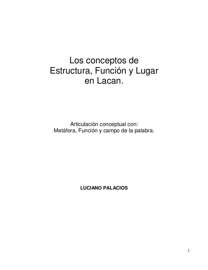 Los conceptos deEstructura, Función y Lugar         en Lacan.       Articulación conceptual con: Metáfora, Función y campo...
