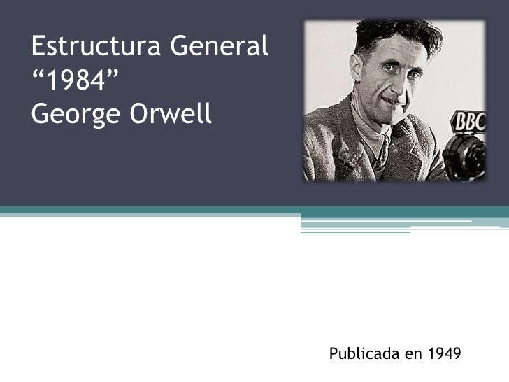 """Estructura General""""1984""""George Orwell                     Publicada en 1949"""
