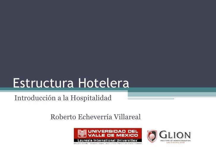 Estructura Hotelera Introducción a la Hospitalidad Roberto Echeverría Villareal