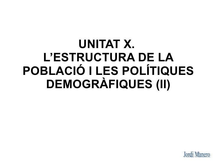 UNITAT X.   L'ESTRUCTURA DE LA POBLACIÓ I LES POLÍTIQUES    DEMOGRÀFIQUES (II)