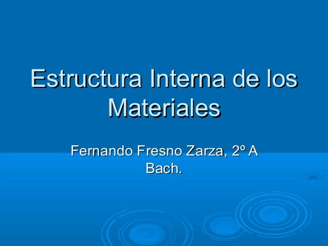 Estructura Interna de los       Materiales   Fernando Fresno Zarza, 2º A             Bach.