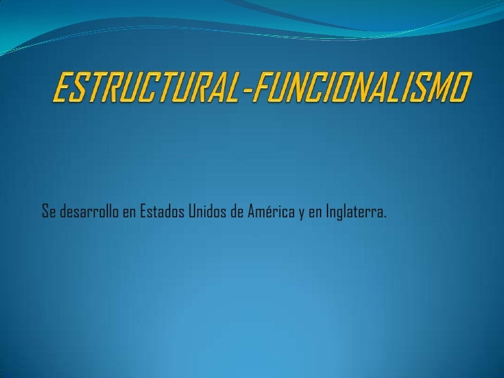 ESTRUCTURAL-FUNCIONALISMO<br />Se desarrollo en Estados Unidos de América y en Inglaterra.<br />