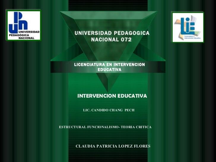 LICENCIATURA EN INTERVENCION EDUCATIVA INTERVENCION EDUCATIVA LIC. CANDIDO CHANG  PECH CLAUDIA PATRICIA LOPEZ FLORES ESTRU...