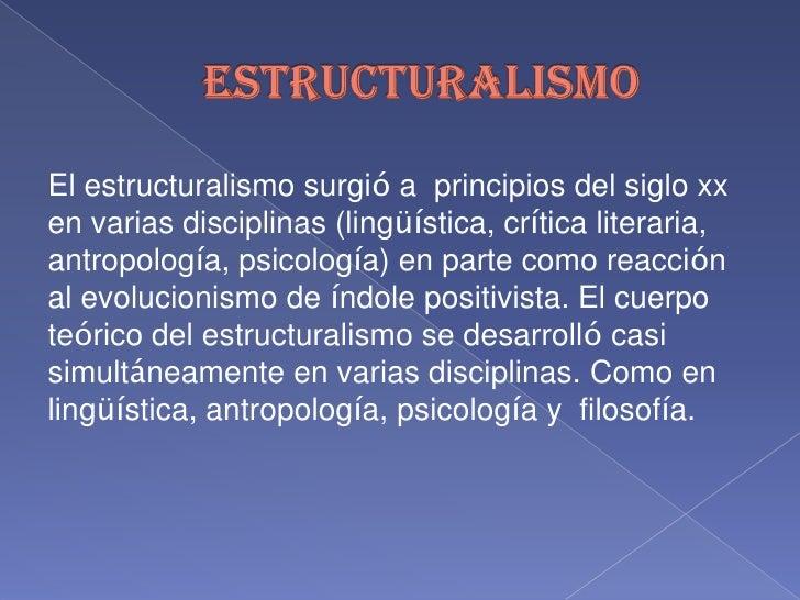 ESTRUCTURALISMO<br />El estructuralismo surgió a  principios del siglo xx en varias disciplinas (lingüística, crítica lite...