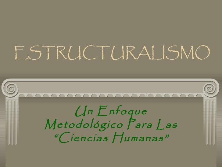 """ESTRUCTURALISMO Un Enfoque Metodológico Para Las """"Ciencias Humanas"""""""