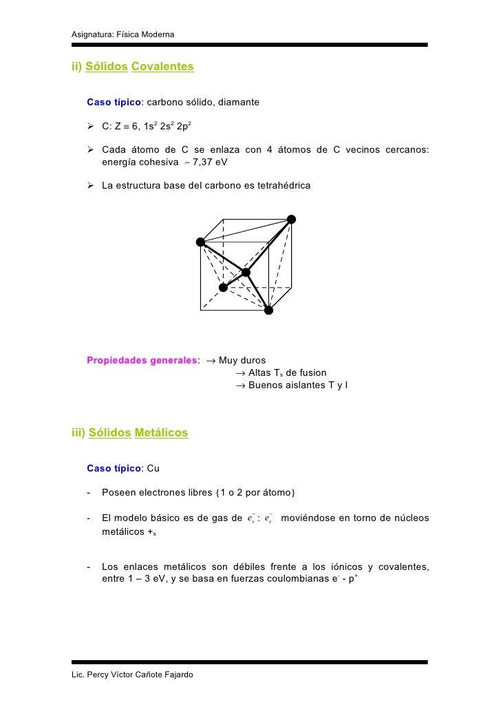 Asignatura: Física Moderna   ii) Sólidos Covalentes     Caso típico: carbono sólido, diamante      C: Z ≡ 6, 1s2 2s2 2p2 ...