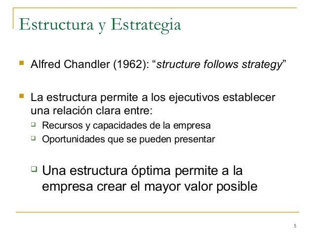 alfred chandler structure follows strategy Structure follows strategy meaning follows strategy was proposed by the historian alfred chandler that strategy follows structure.