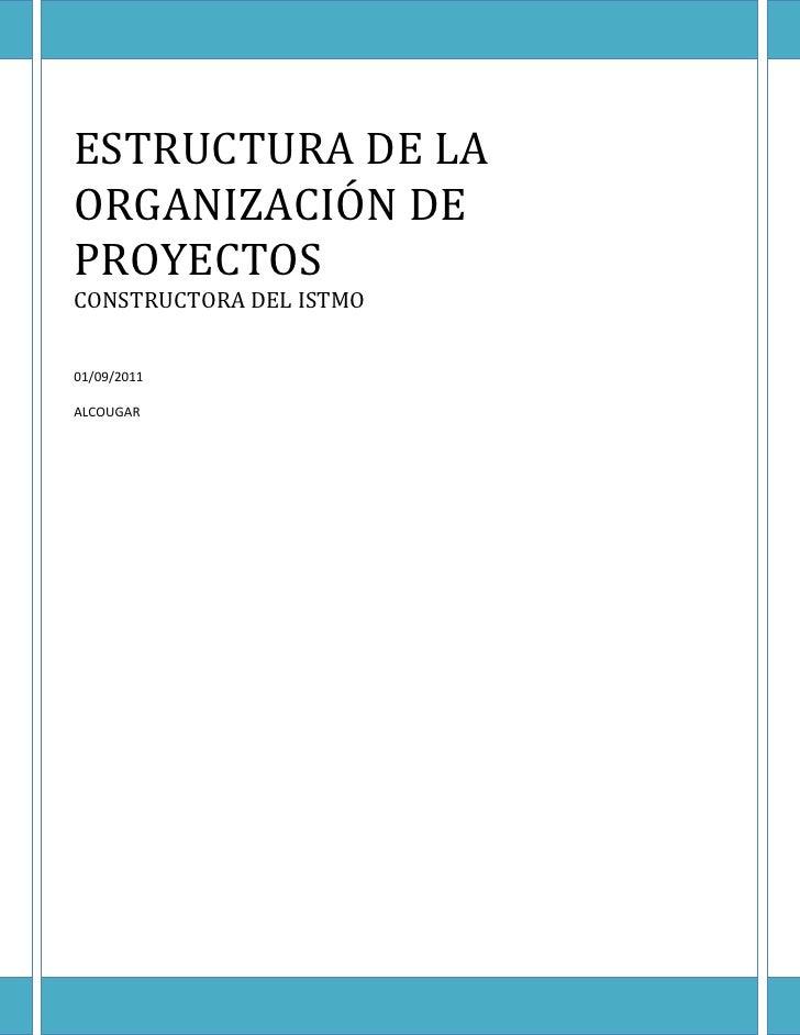 ESTRUCTURA DE LAORGANIZACIÓN DEPROYECTOSCONSTRUCTORA DEL ISTMO01/09/2011ALCOUGAR