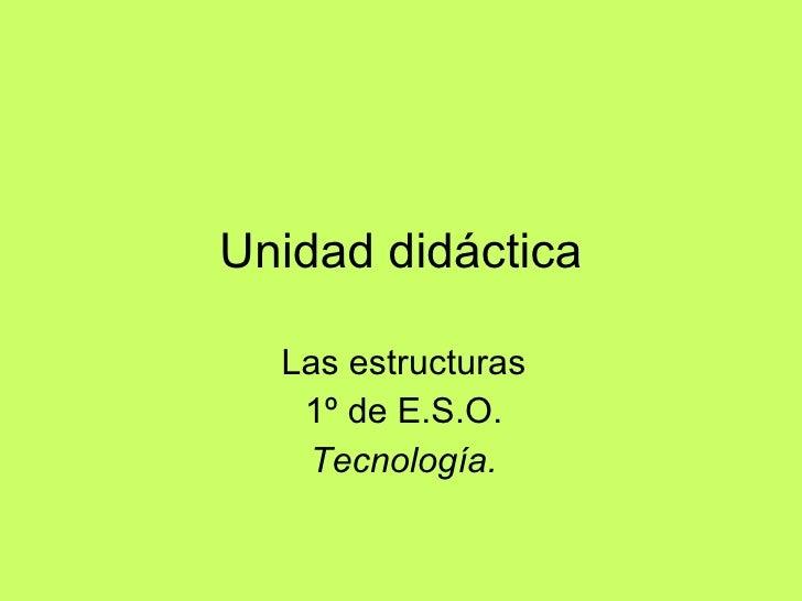 Unidad didáctica Las estructuras 1º de E.S.O. Tecnología.