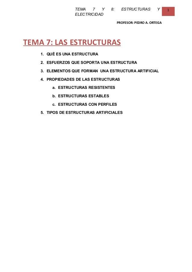 TEMA 7 Y 8: ESTRUCTURAS YELECTRICIDAD1PROFESOR: PEDRO A. ORTEGATEMA 7: LAS ESTRUCTURAS1. QUÉ ES UNA ESTRUCTURA2. ESFUERZOS...
