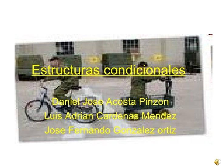 Estructuras condicionales   Daniel Jose Acosta Pinzon Luis Adrian Cardenas Mendez Jose Fernando Gonzalez ortiz