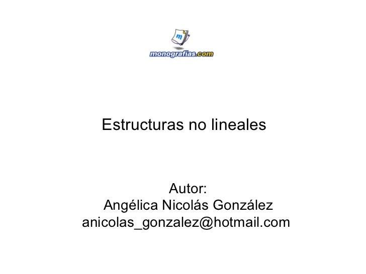 Estructuras no lineales Autor: Angélica Nicolás González anicolas_gonzalez@hotmail.com