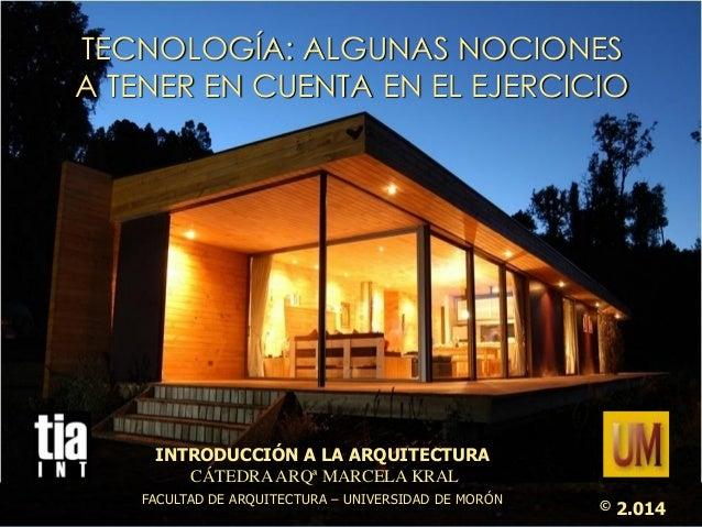 TECNOLOGÍA: ALGUNAS NOCIONESA TENER EN CUENTA EN EL EJERCICIO  INTRODUCCIÓN A LA ARQUITECTURA  CÁTEDRA ARQª MARCELA KRAL  ...