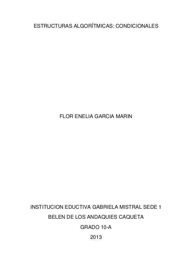 ESTRUCTURAS ALGORÍTMICAS: CONDICIONALES FLOR ENELIA GARCIA MARIN INSTITUCION EDUCTIVA GABRIELA MISTRAL SEDE 1 BELEN DE LOS...