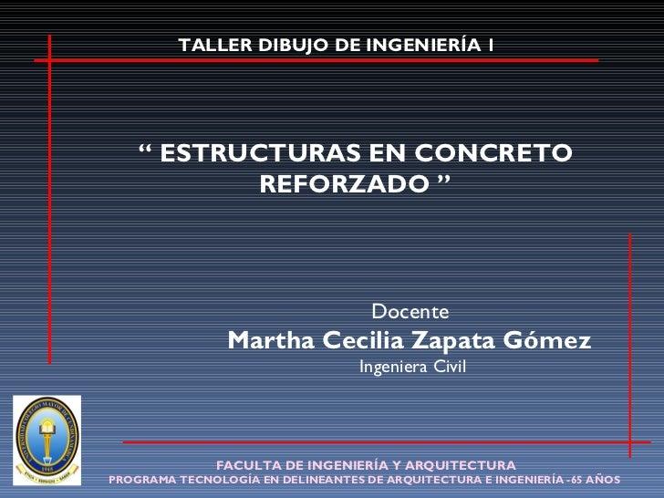 """Docente  Martha Cecilia Zapata Gómez  Ingeniera Civil """"  ESTRUCTURAS EN CONCRETO REFORZADO """" FACULTA DE INGENIERÍA Y ARQUI..."""