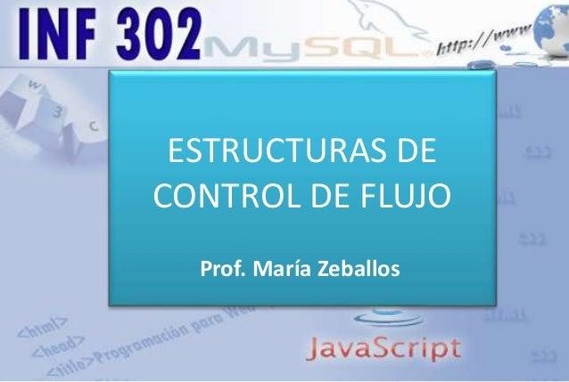 ESTRUCTURAS DE CONTROL DE FLUJO Prof. María Zeballos