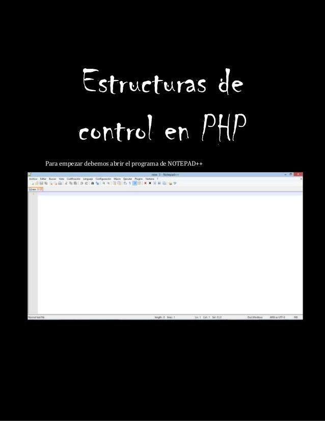Estructuras decontrol en PHPPara empezar debemos abrir el programa de NOTEPAD++