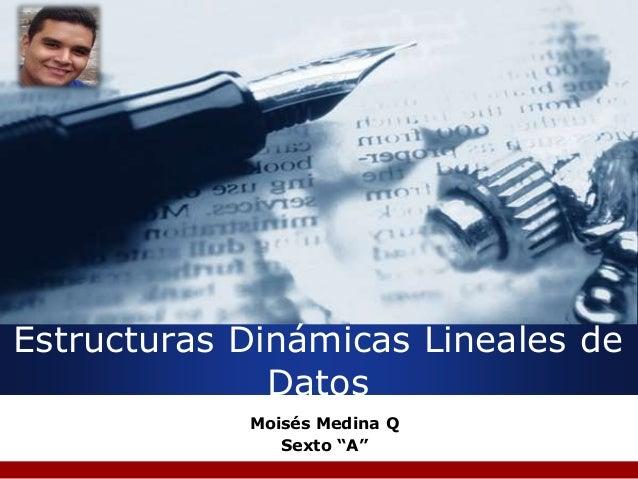 "Company LOGO Estructuras Dinámicas Lineales de Datos Moisés Medina Q Sexto ""A"""