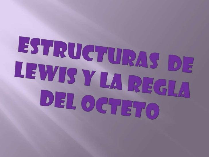 Estructuras  de lewis y la regla del octeto<br />
