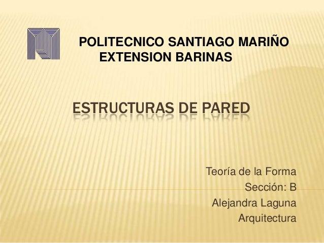 POLITECNICO SANTIAGO MARIÑO  EXTENSION BARINASESTRUCTURAS DE PARED                Teoría de la Forma                      ...