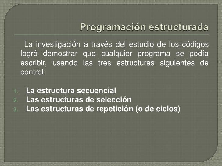 Programación estructurada<br />     La investigación a través del estudio de los códigos logró demostrar que cualquier pro...
