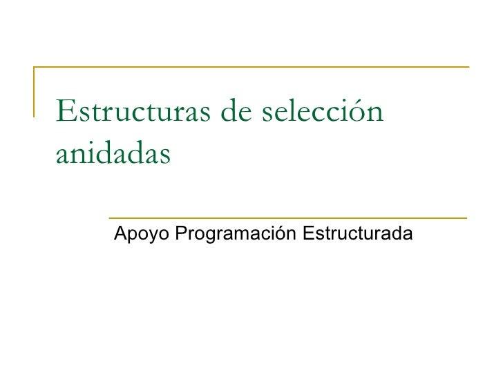 Estructuras de selección anidadas Apoyo Programación Estructurada