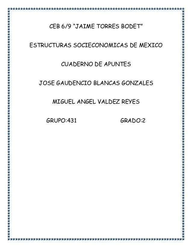 """CEB 6/9 """"JAIME TORRES BODET"""" ESTRUCTURAS SOCIECONOMICAS DE MEXICO CUADERNO DE APUNTES JOSE GAUDENCIO BLANCAS GONZALES MIGU..."""