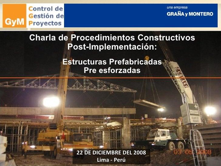 22 DE DICIEMBRE DEL 2008 Lima - Perú Charla de Procedimientos Constructivos Post-Implementación: Estructuras Prefabricadas...