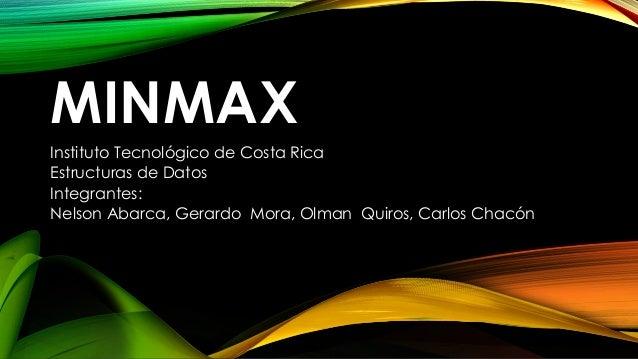 MINMAX Instituto Tecnológico de Costa Rica Estructuras de Datos Integrantes: Nelson Abarca, Gerardo Mora, Olman Quiros, Ca...