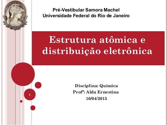 Disciplina: Química Profª: Alda Ernestina 16/04/2015 1 Pré-Vestibular Samora Machel Universidade Federal do Rio de Janeiro...