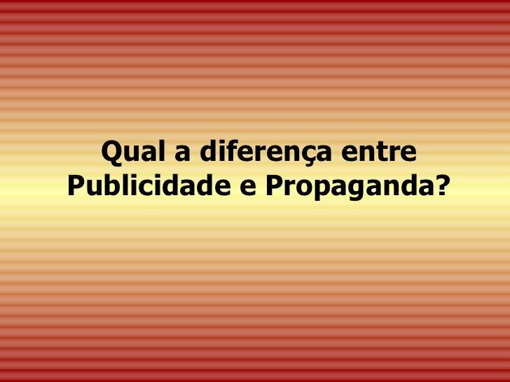 Qual a diferença entre Publicidade e Propaganda?