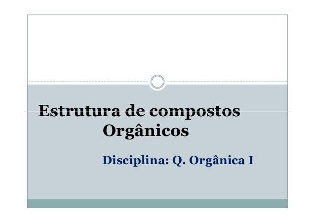 Estrutura de compostos Orgânicos Disciplina: Q. Orgânica I