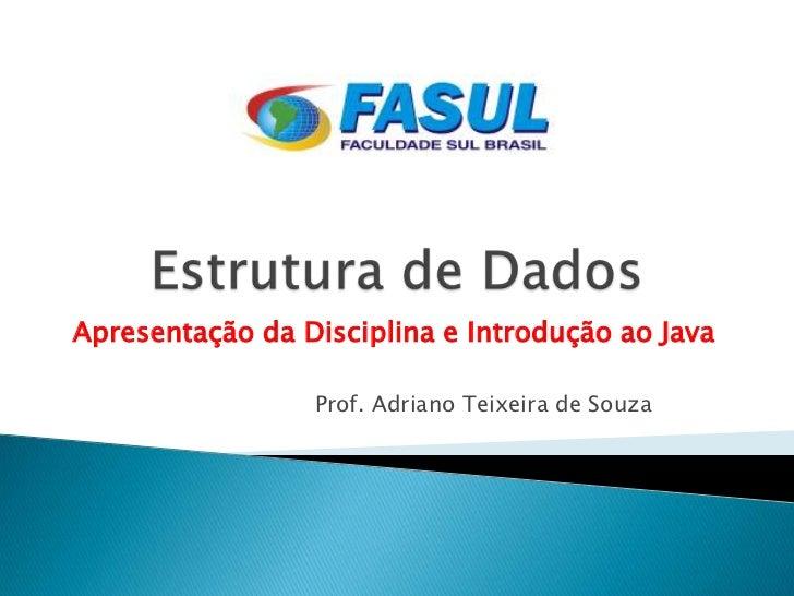 Apresentação da Disciplina e Introdução ao Java                 Prof. Adriano Teixeira de Souza