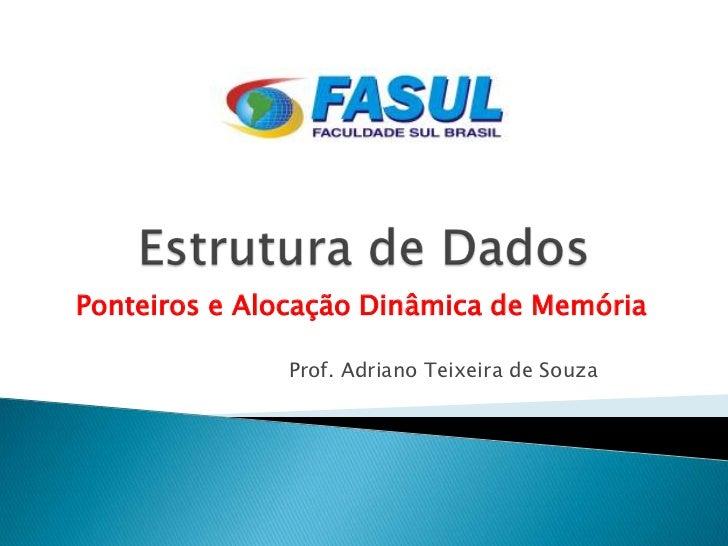 Ponteiros e Alocação Dinâmica de Memória              Prof. Adriano Teixeira de Souza