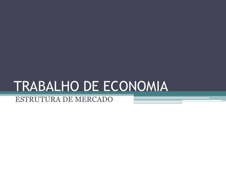 TRABALHO DE ECONOMIAESTRUTURA DE MERCADO