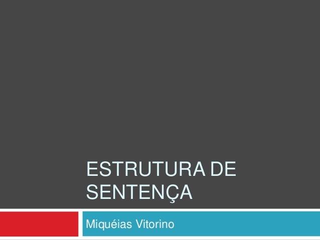 ESTRUTURA DE SENTENÇA Miquéias Vitorino