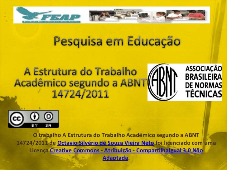 O trabalho A Estrutura do Trabalho Acadêmico segundo a ABNT14724/2011 de Octavio Silvério de Souza Vieira Neto foi licenci...
