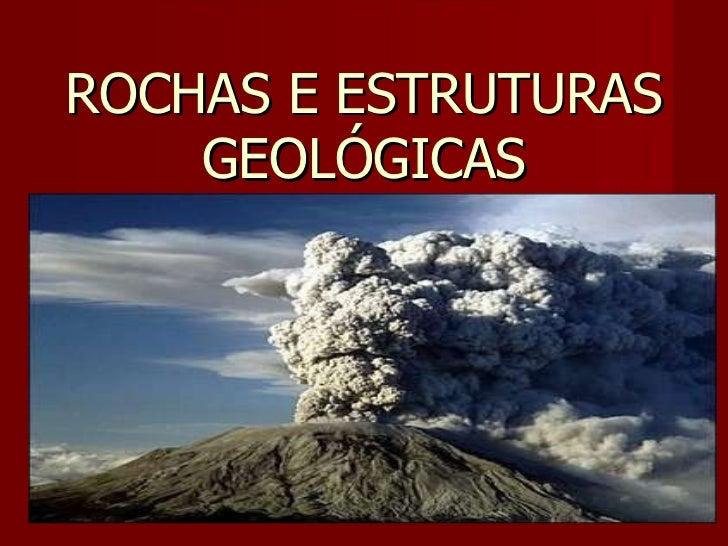 ROCHAS E ESTRUTURAS GEOLÓGICAS