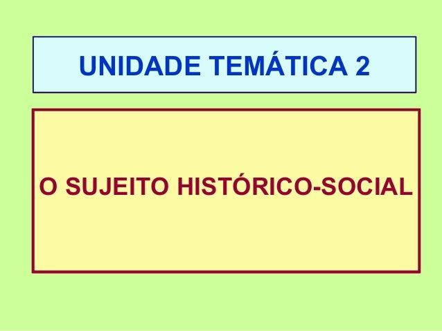 UNIDADE TEMÁTICA 2  O SUJEITO HISTÓRICO-SOCIAL